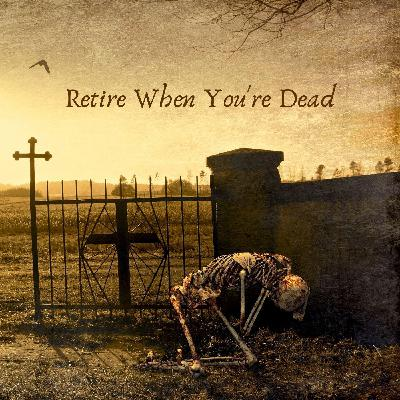 89: Retire When You're Dead
