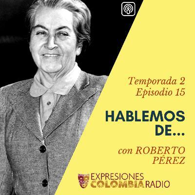 EP 25 HABLEMOS DE... GABRIELA MISTRAL con Roberto Pérez