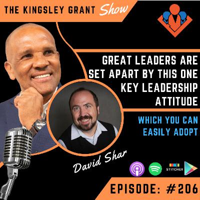 KGS206 | Great Leaders Are Set Apart By This One Key Leadership Attitude Which You Can Easily Adopt with David Shar and Kingsley Grant