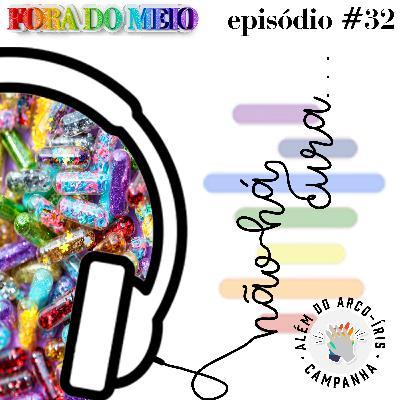 #032 Não Há Cura... #AlémDoArcoÍris