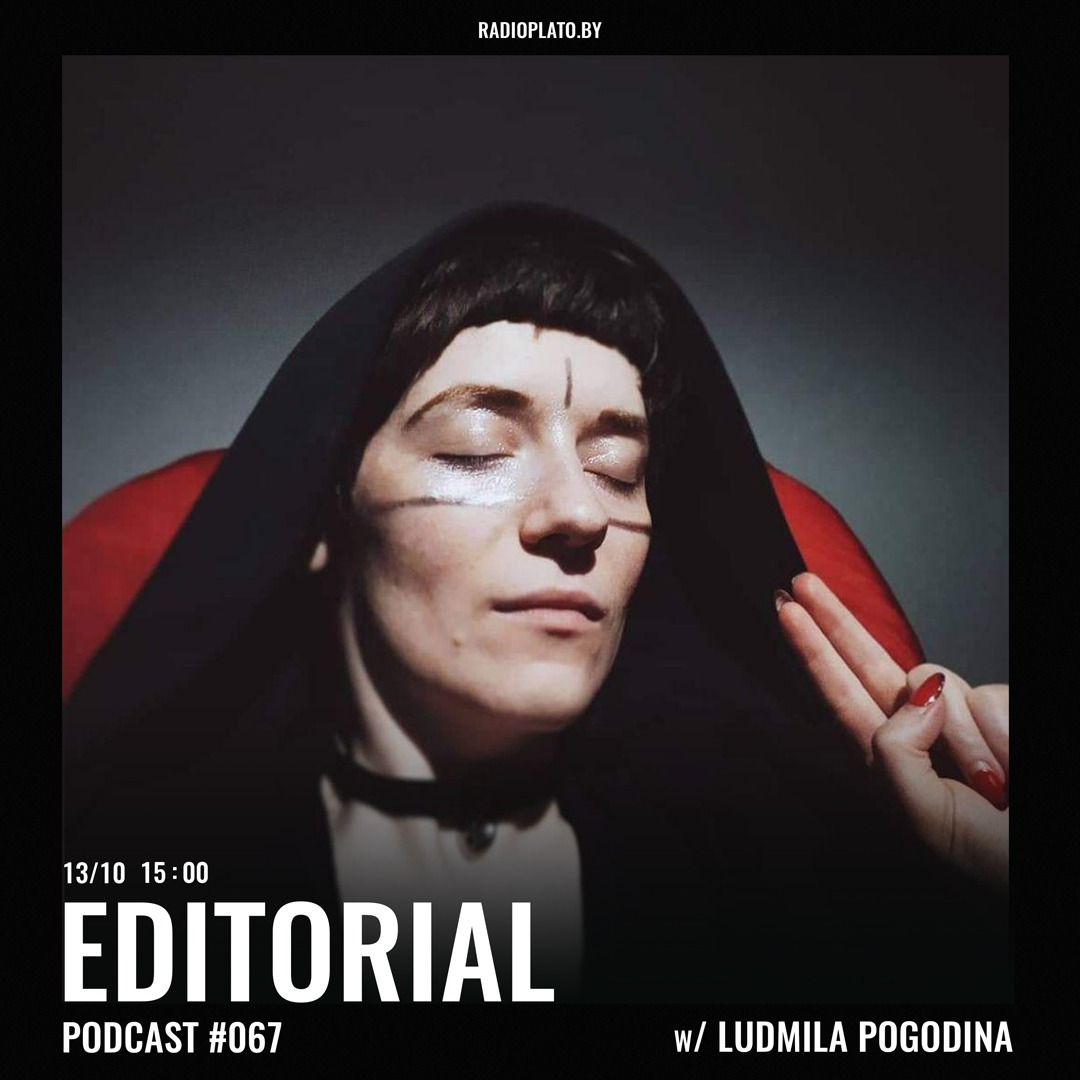 Radio Plato - Editorial Podcast #067 w/ Ludmila Pogodina