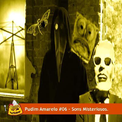 Pudim Amarelo #06 – Sons Misteriosos