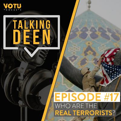 Ep 17: Who are the real terrorists?