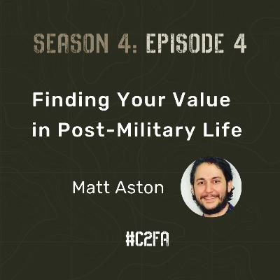 S4 E4 - Finding Your Value in Post-Military Life (Special Guest: Matt Aston)