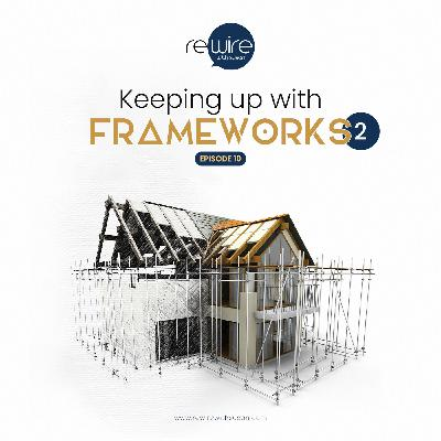 Keeping up with Frameworks - Part 2