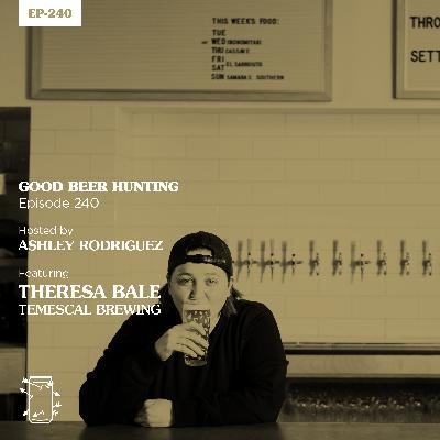 EP-240 Theresa Bale of Temescal Brewing
