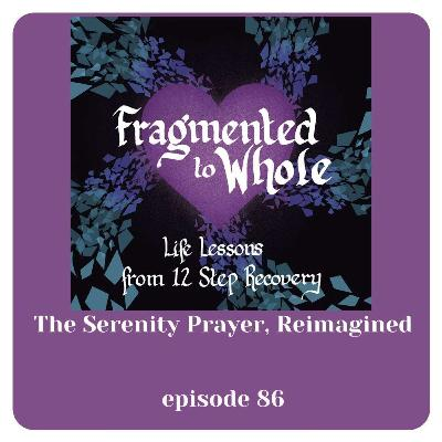 The Serenity Prayer, Reimagined | Episode 86