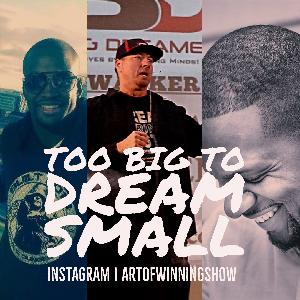 Episode 37: TOO BIG TO DREAM SMALL