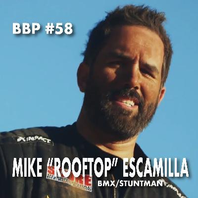 "Episode #58 - Mike ""Rooftop"" Escamilla: Pro BMX / Stuntman"