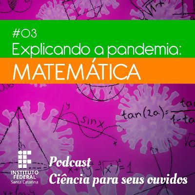 #03 | Ciência para seus ouvidos: Explicando a pandemia - Matemática