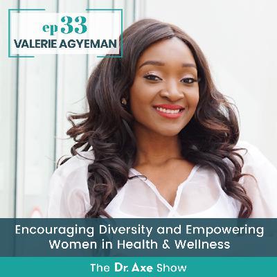 Valerie Agyeman: Encouraging Diversity and Empowering Women in Health & Wellness