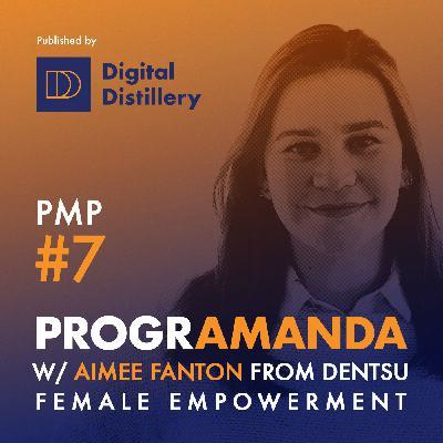 PMP #7 w/ Aimee Fanton from Dentsu - Female Empowerment (ENG)