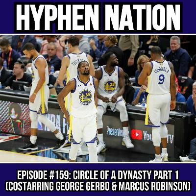 Episode #159: Circle Of A Dynasty Part 1 (Costarring Marcus Robinson & George Gerbo)