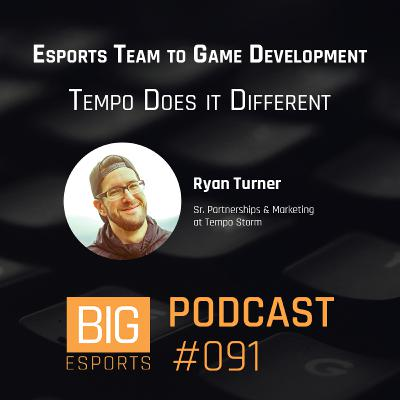 #91 - Esports Team to Game Development. Tempo Does it Different - With Ryan Turner - Sr. Partnerships & Marketing at Tempo Storm