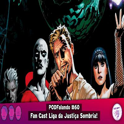 PODFalando #60 - Fan Cast Liga da Justiça Sombria!