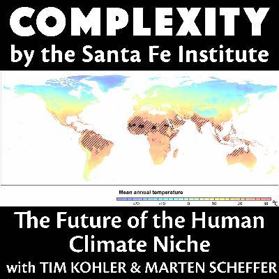 The Future of the Human Climate Niche with Tim Kohler & Marten Scheffer