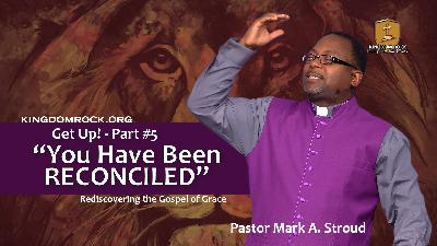 You Have Been Reconciled (Get Up Part #5)
