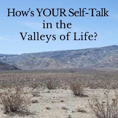 How's Your Self-Talk in the Valleys of Life?