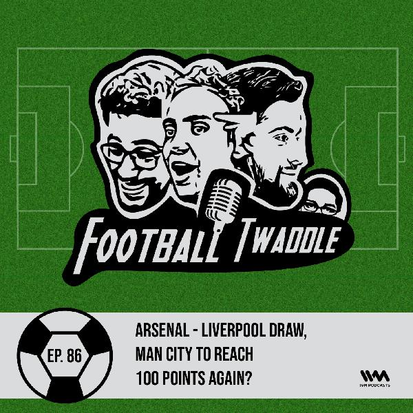 Ep. 86: Arsenal - Liverpool draw, Man City to reach 100 points again?
