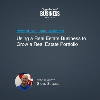 74: Using a Real Estate Business to Grow a Real Estate Portfolio With Steve Strauss