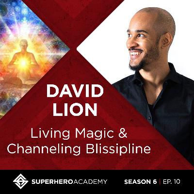 Living Magic & Channeling Blissipline with David Lion