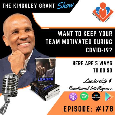 KGS178 | Want To Keep Your Team Motivated During Covid-19? Here Are 5 Ways To Do So by Kingsley Grant