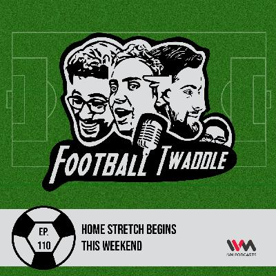 Ep. 110: Home Stretch Begins This Weekend