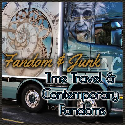 Fandom & Junk: Contemporary Fandoms & Time Travel