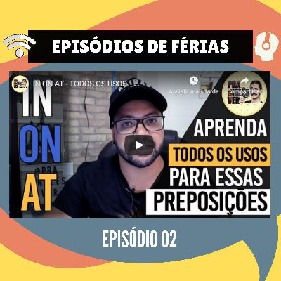 EP de Férias #02 - IN, ON e AT [Aprenda definitivamente como usá-los]
