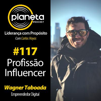 #117 - Profissão Influencer com Wagner Taboada, Empreendedor Digital