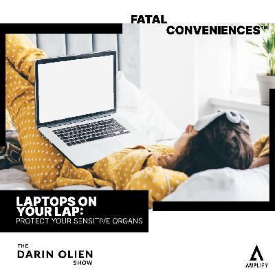 #75 Fatal Conveniences™: Laptops on Your Lap: Protect Your Sensitive Organs
