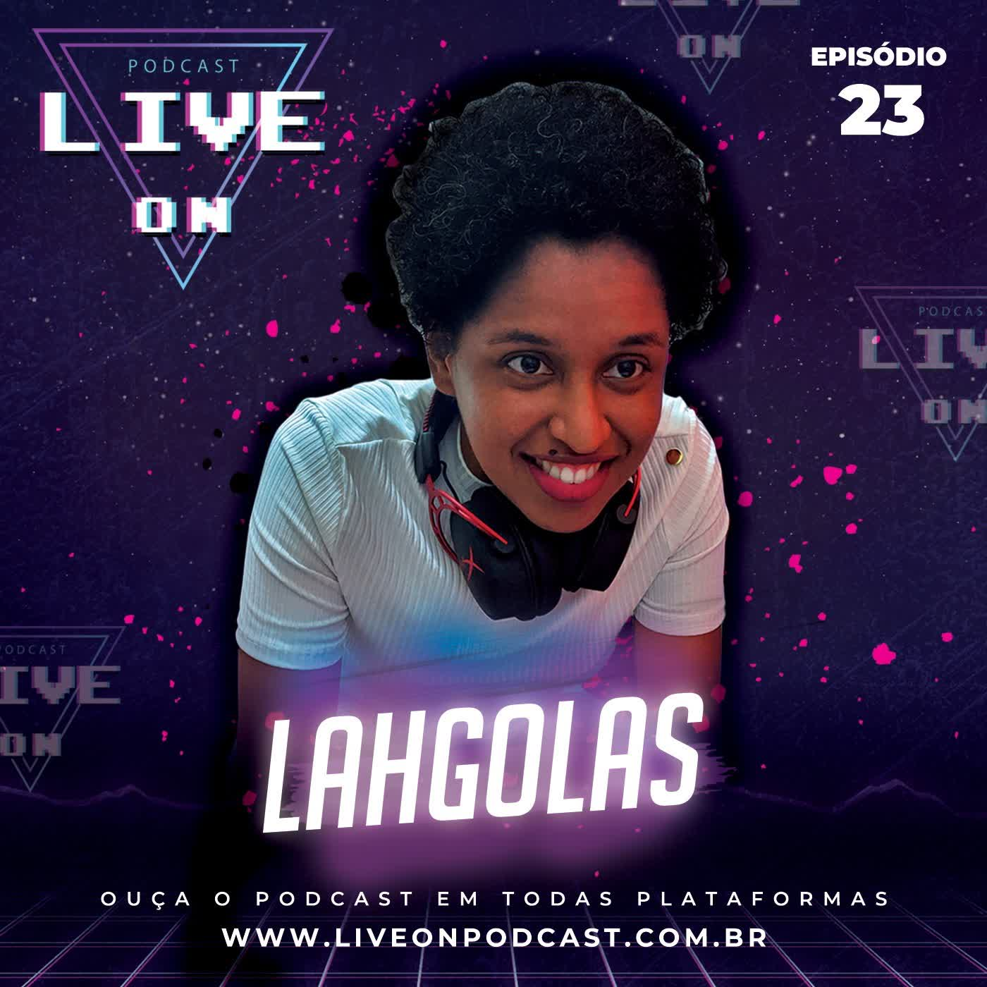 Live On Podcast - Convidada: Lahgolas - Episódio 23