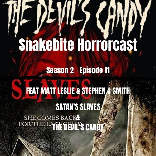 HORRORCAST S2 EP 11 - Devils Candy & Satan's Slaves FEAT MATT LESLIE AND STEPHEN J SMITH
