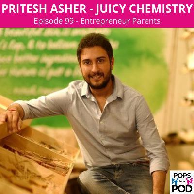 EP 99 - Entrepreneur Parents - Pritesh Asher (Juicy Chemistry)