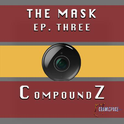 The Mask - Episode Three - Compound Z