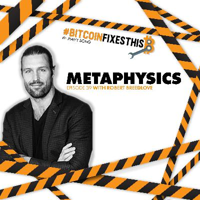 Bitcoin Fixes This #39: Metaphysics with Robert Breedlove