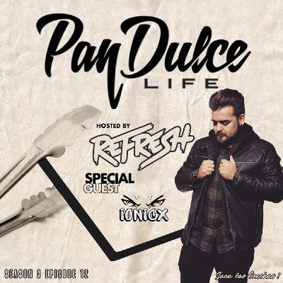 """The Pan Dulce Life"" With DJ Refresh - Season 3 Episode 12 feat. DJ Ionicx"