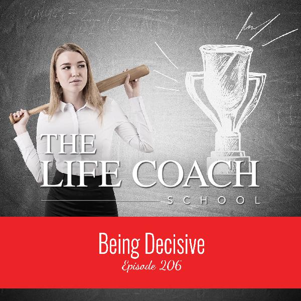 Ep #206: Being Decisive