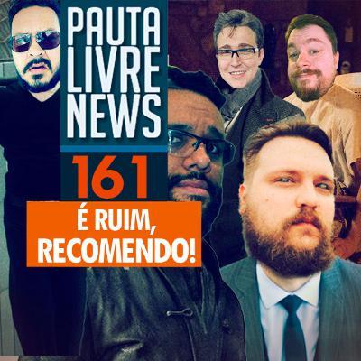 Pauta Livre News #161 - É ruim, recomendo!