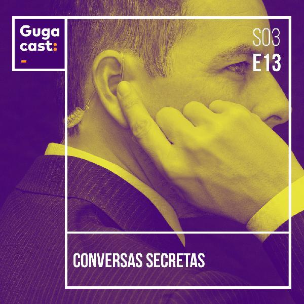 Conversas Secretas - Gugacast - S03E16