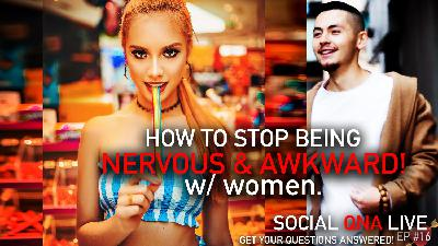 How To Stop Being NERVOUS & AWKWARD w/ Women! | Social QNA Live! S2. Ep #16
