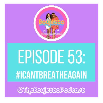Episode 53: #ICantBreatheAgain