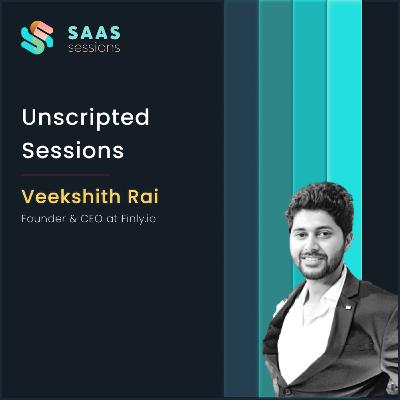 Unscripted Sessions ft. Veekshith Rai, Co-founder and COO at Finly.io