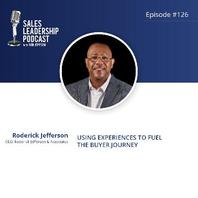 Episode 126: #126: Roderick Jefferson of Roderick Jefferson & Associates — Using Experiences to Fuel the Buyer Journey