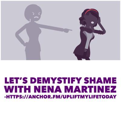 #21 - Let's demystify SHAME - Nena Martinez