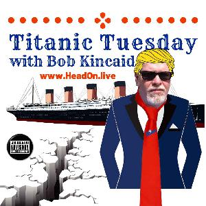 Titanic Social Distancing Tuesday, Head-ON With Bob Kincaid, 17 March 2020