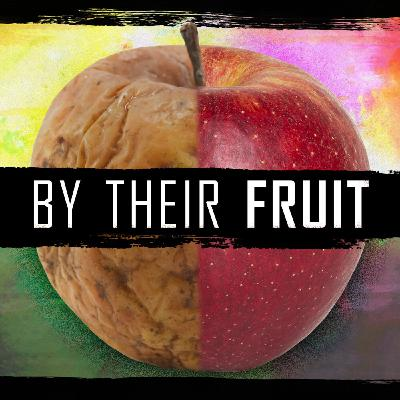 By Their Fruit // Part 3: Fruit is First
