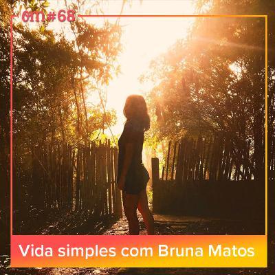 #68 - Vida simples com BrunaMatos