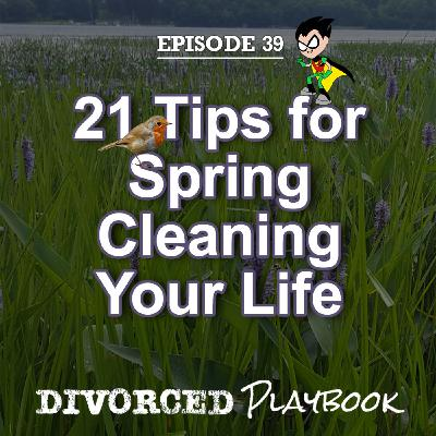 Ep 39: 21 Tips for Spring Cleaning Your Life