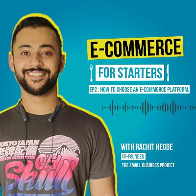 Ep. 02: How to choose an E-commerce platform.